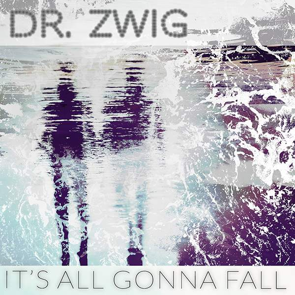 """Dr. Zwig """"It's All Gonna Fall"""""""
