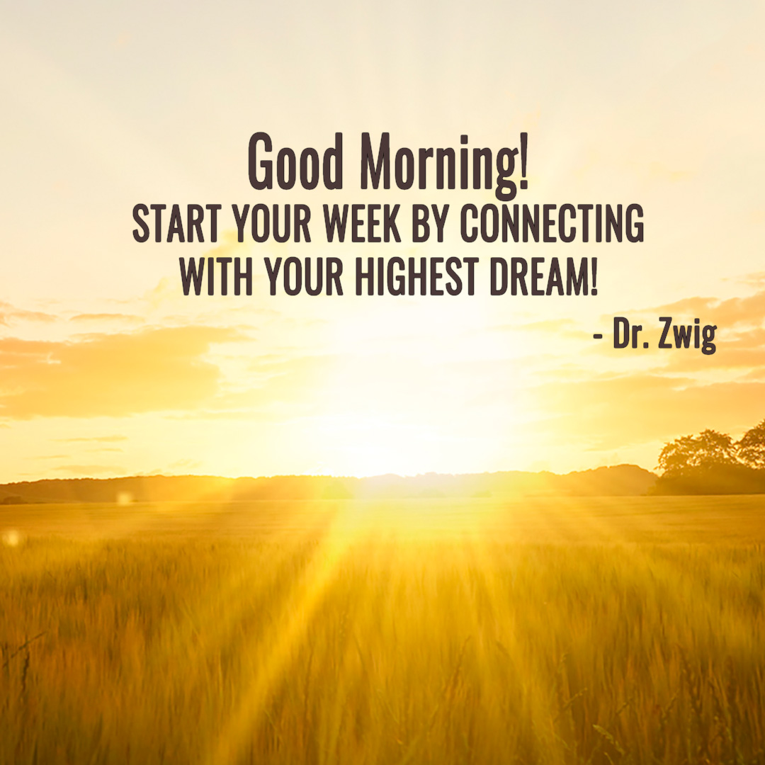 Start your week by connecting with your highest dream!