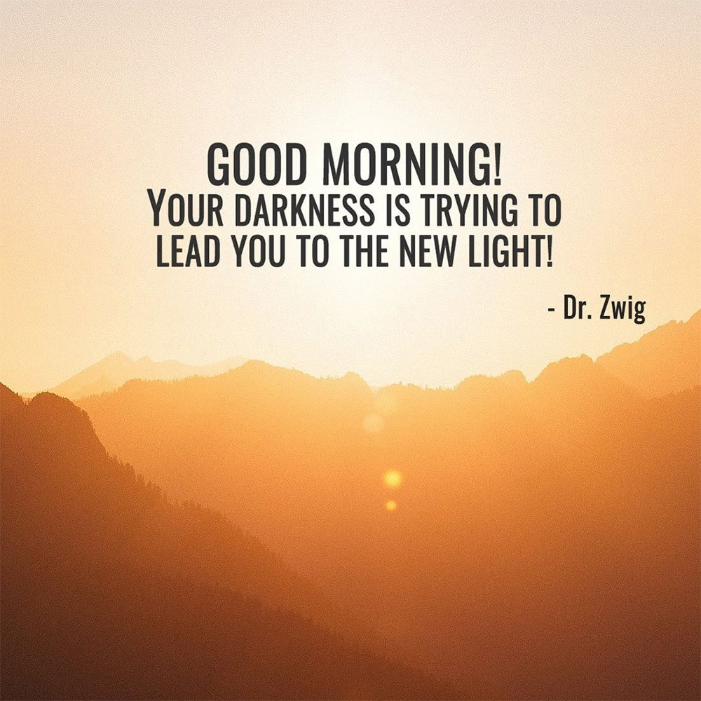 Your darkness is trying to lead you to the new light!