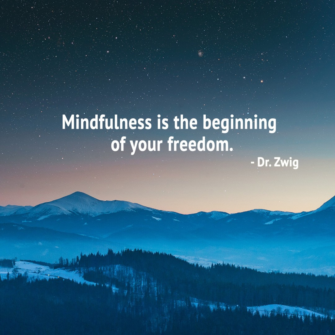 Mindfulness is the beginning of your freedom.