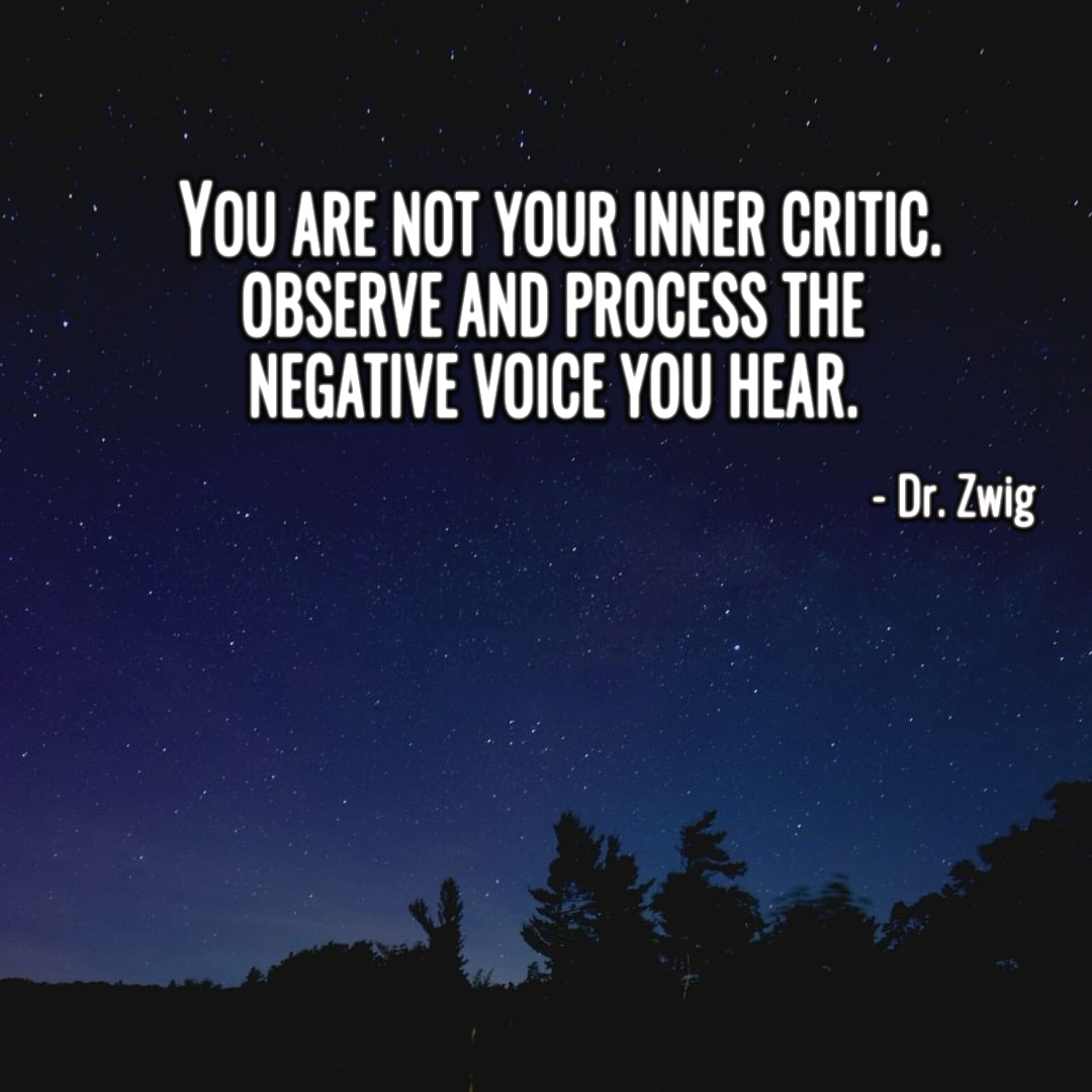 You are not your inner critic. Observe and process the negative voice you hear.